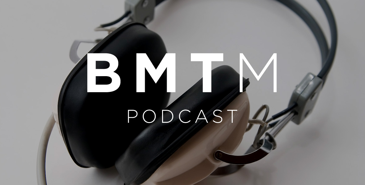 BMTM Podcast